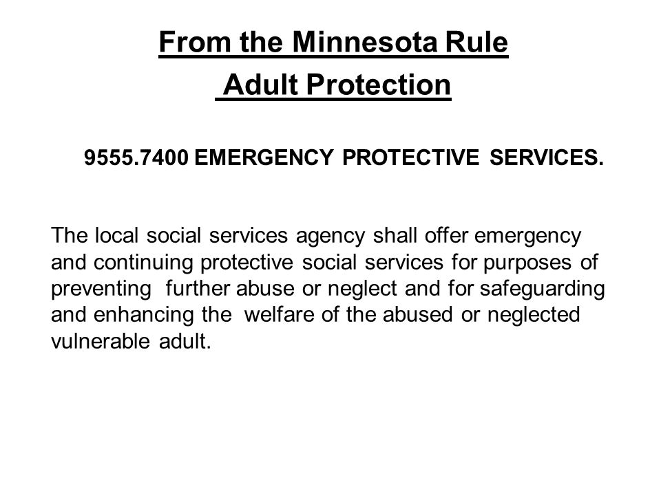 From the Minnesota Rule Adult Protection EMERGENCY PROTECTIVE SERVICES.
