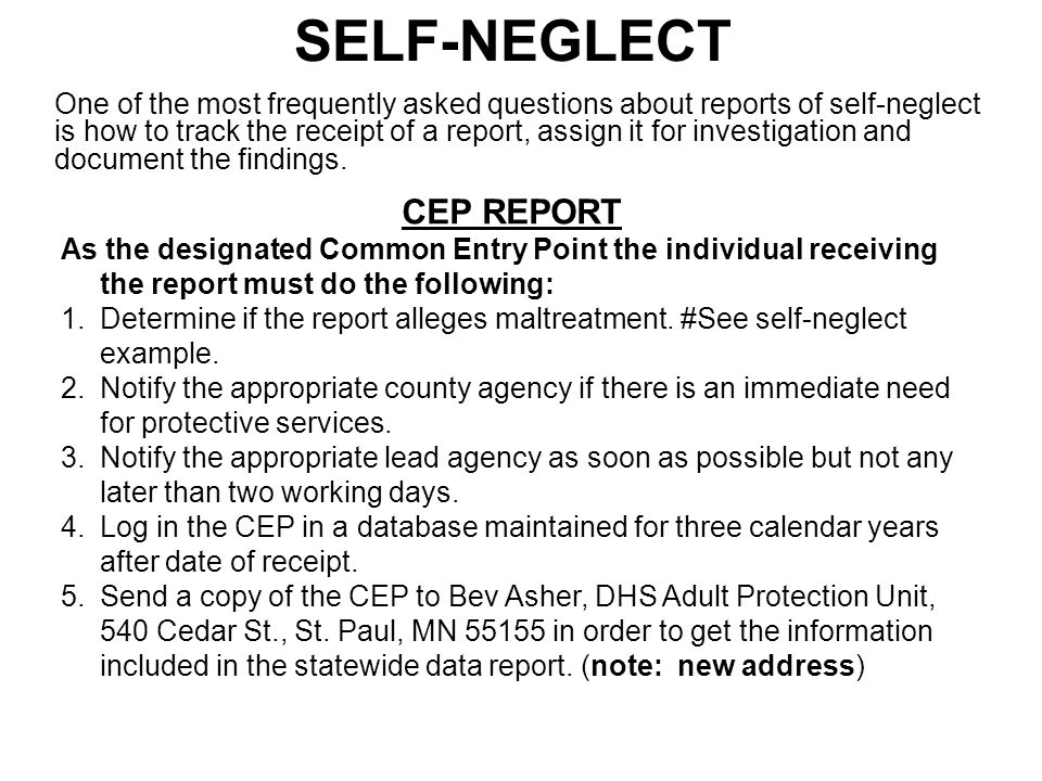 SELF-NEGLECT One of the most frequently asked questions about reports of self-neglect is how to track the receipt of a report, assign it for investigation and document the findings.