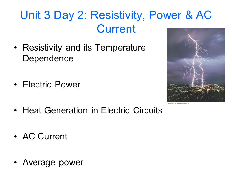 Unit 3 Day 2: Resistivity, Power & AC Current Resistivity and its Temperature Dependence Electric Power Heat Generation in Electric Circuits AC Current Average power