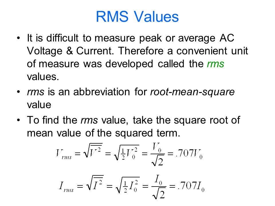 RMS Values It is difficult to measure peak or average AC Voltage & Current.