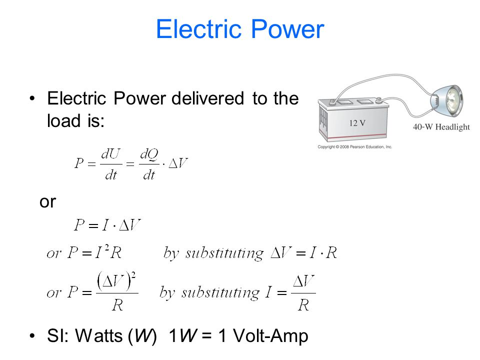 Electric Power Electric Power delivered to the load is: or SI: Watts (W) 1W = 1 Volt-Amp