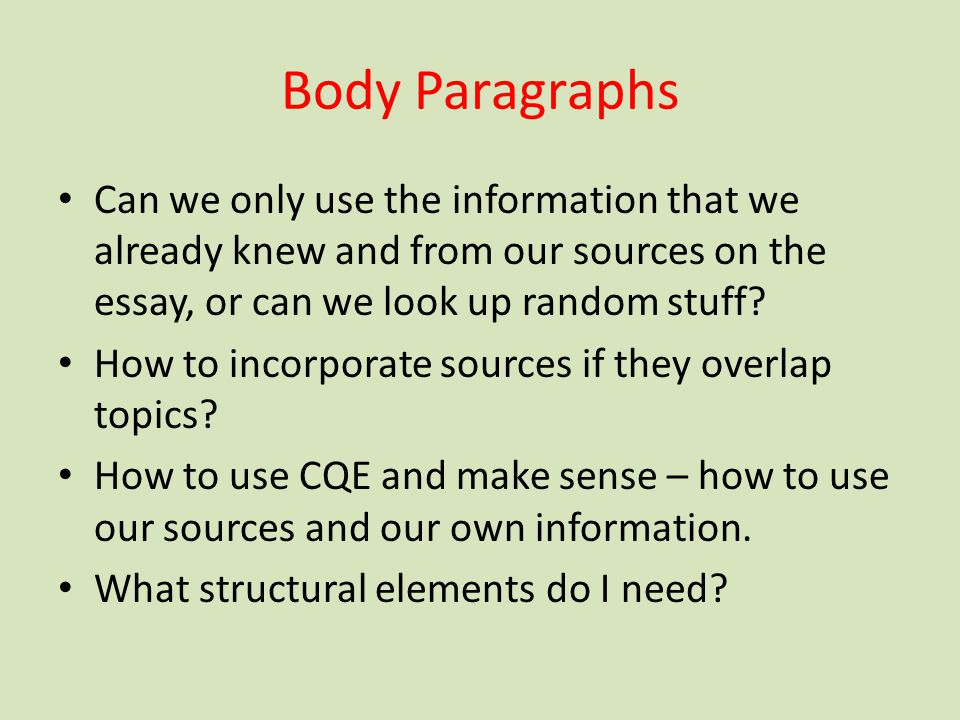 Body Paragraphs Can we only use the information that we already knew and from our sources on the essay, or can we look up random stuff? How to incorpo