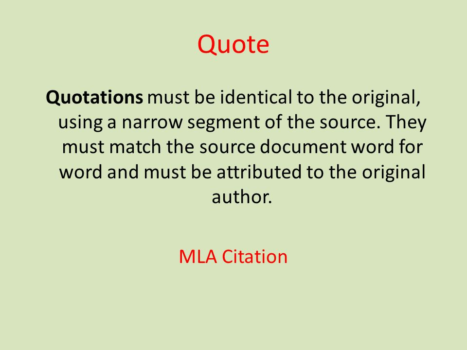 Quote Quotations must be identical to the original, using a narrow segment of the source. They must match the source document word for word and must b