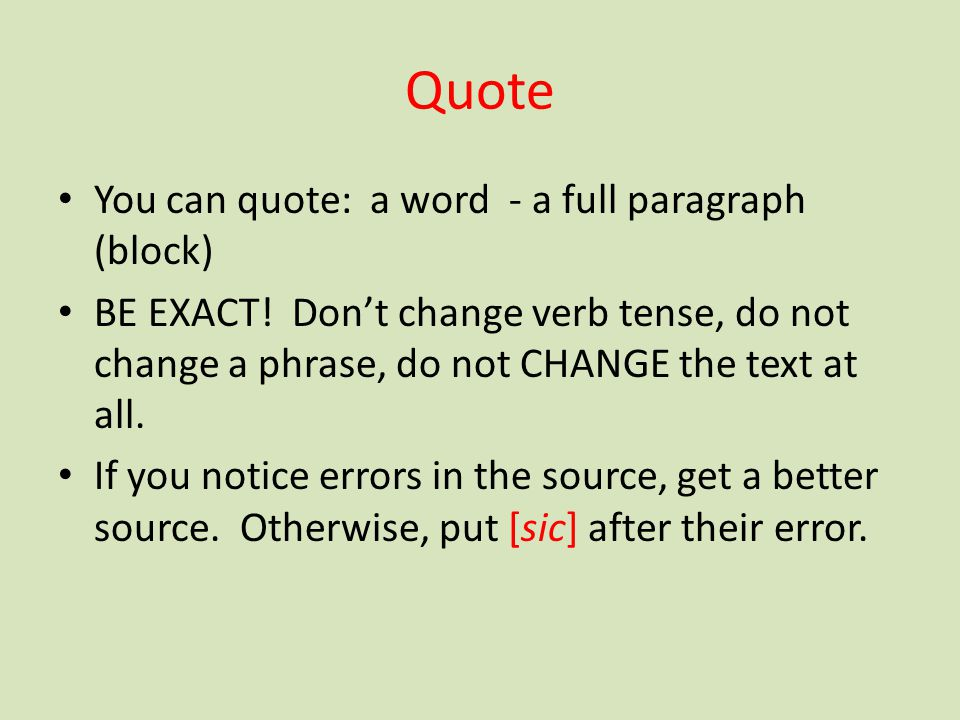 Quote You can quote: a word - a full paragraph (block) BE EXACT! Don't change verb tense, do not change a phrase, do not CHANGE the text at all. If yo