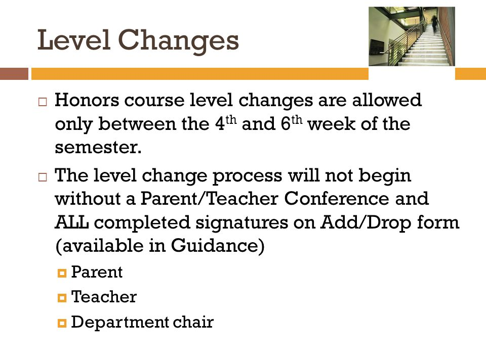 Level Changes  Honors course level changes are allowed only between the 4 th and 6 th week of the semester.