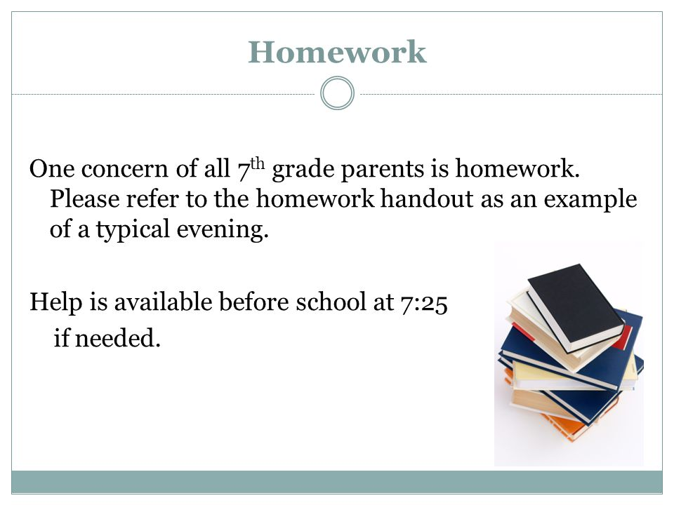 Homework One concern of all 7 th grade parents is homework.