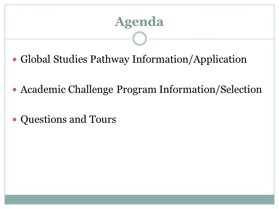 Agenda Global Studies Pathway Information/Application Academic Challenge Program Information/Selection Questions and Tours
