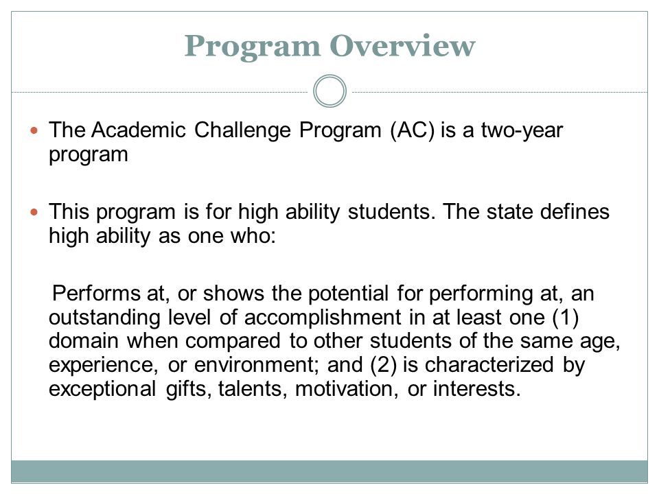 Program Overview The Academic Challenge Program (AC) is a two-year program This program is for high ability students.