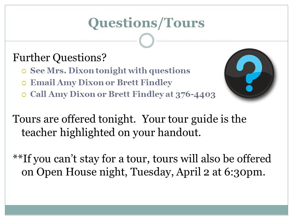 Questions/Tours Further Questions.  See Mrs.