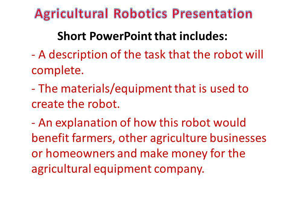 Short PowerPoint that includes: - A description of the task that the robot will complete.