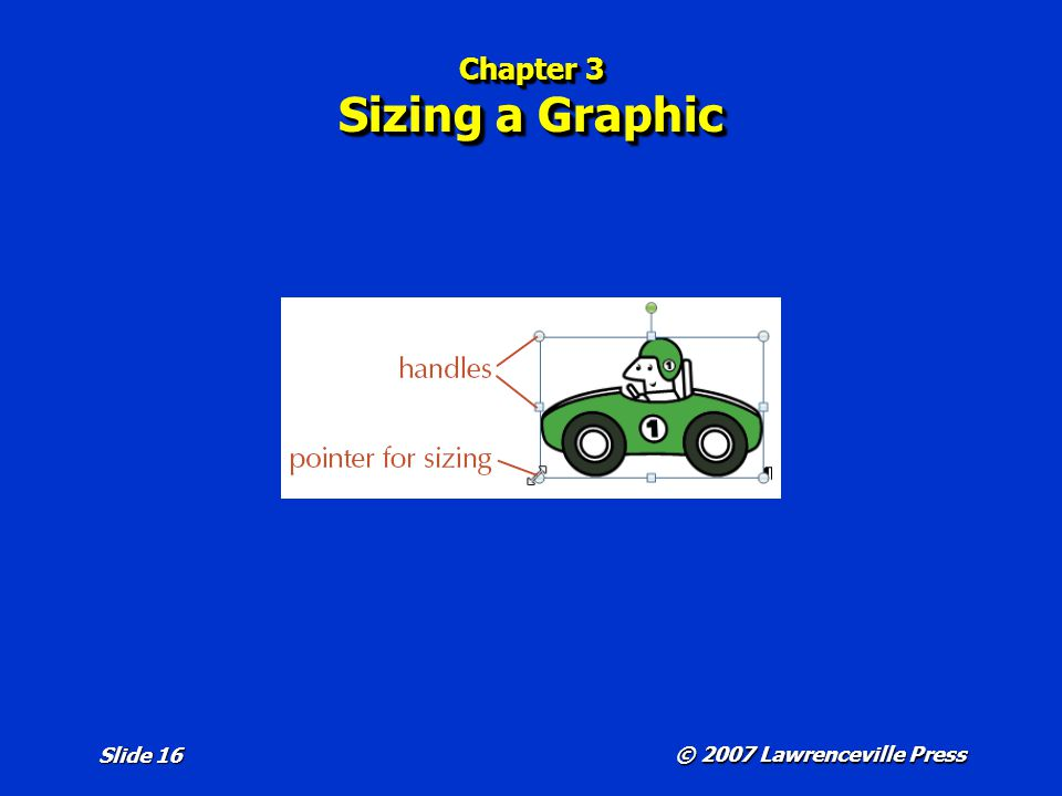 © 2007 Lawrenceville Press Slide 16 Chapter 3 Sizing a Graphic