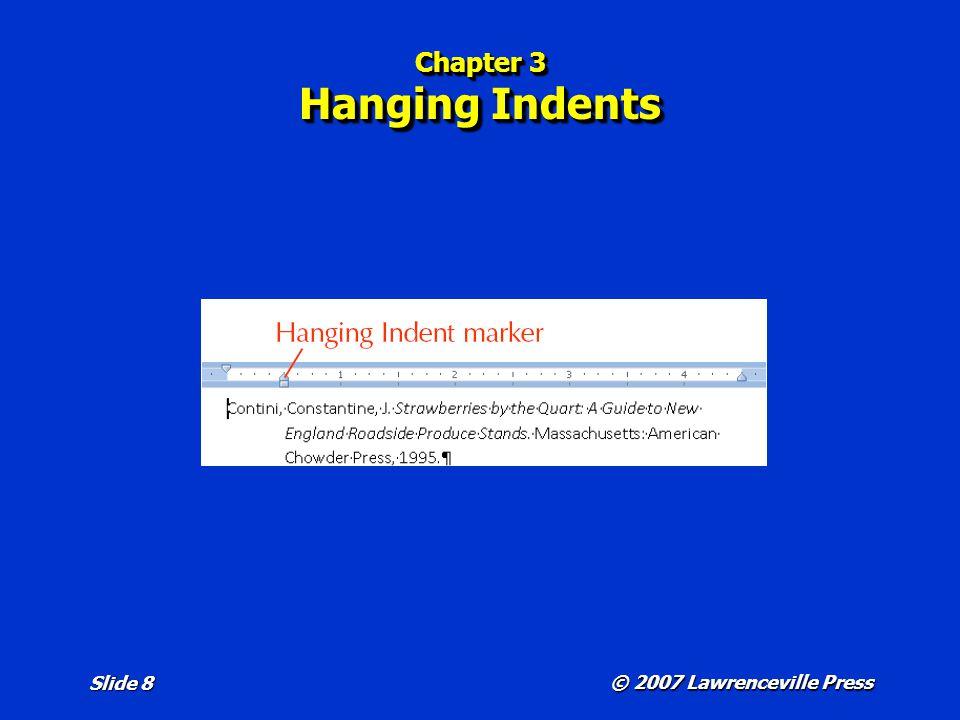 © 2007 Lawrenceville Press Slide 8 Chapter 3 Hanging Indents