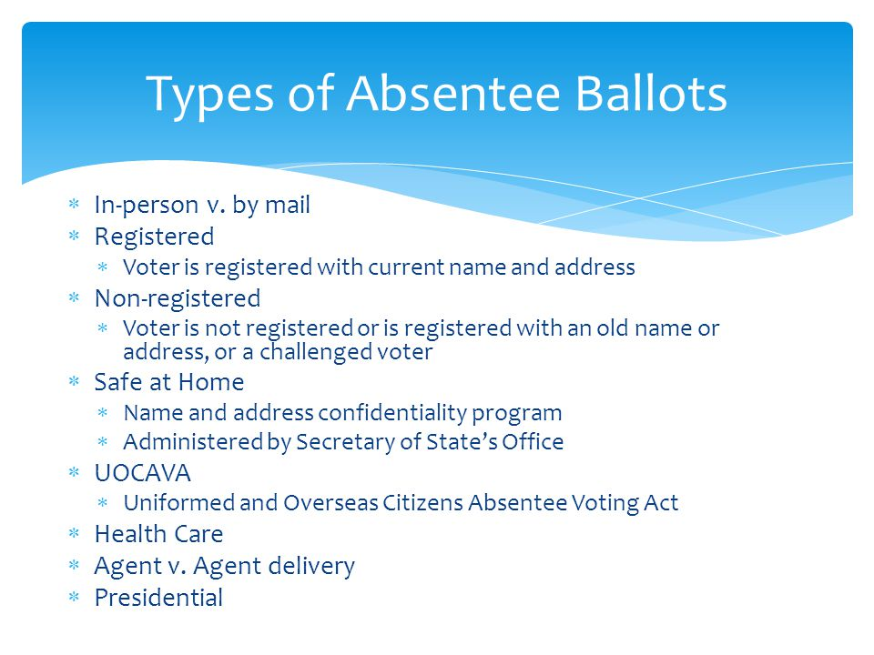  In-person v. by mail  Registered  Voter is registered with current name and address  Non-registered  Voter is not registered or is registered wi