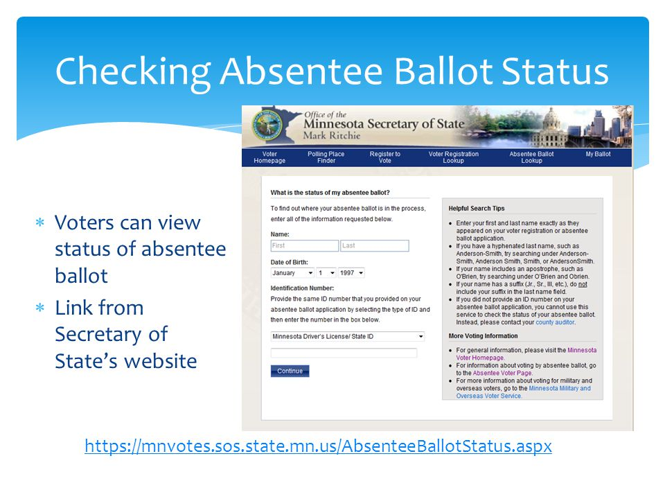  Voters can view status of absentee ballot  Link from Secretary of State's website Checking Absentee Ballot Status https://mnvotes.sos.state.mn.us/AbsenteeBallotStatus.aspx