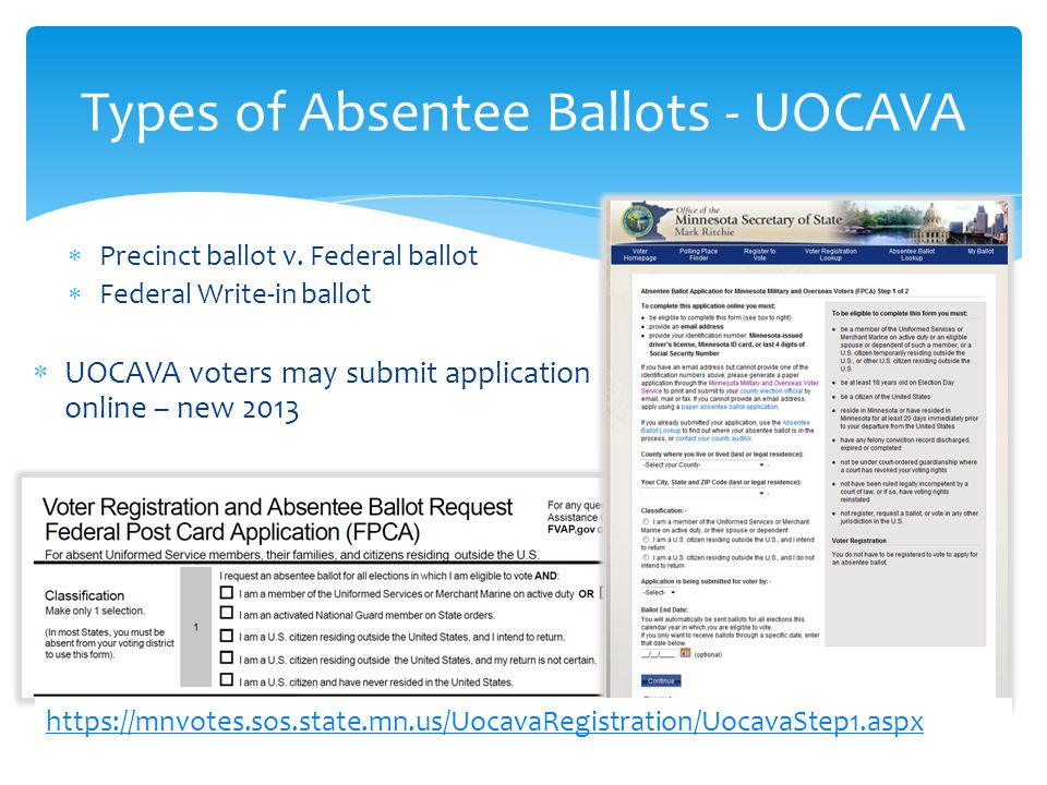  Precinct ballot v. Federal ballot  Federal Write-in ballot  UOCAVA voters may submit application online – new 2013 Types of Absentee Ballots - UOC