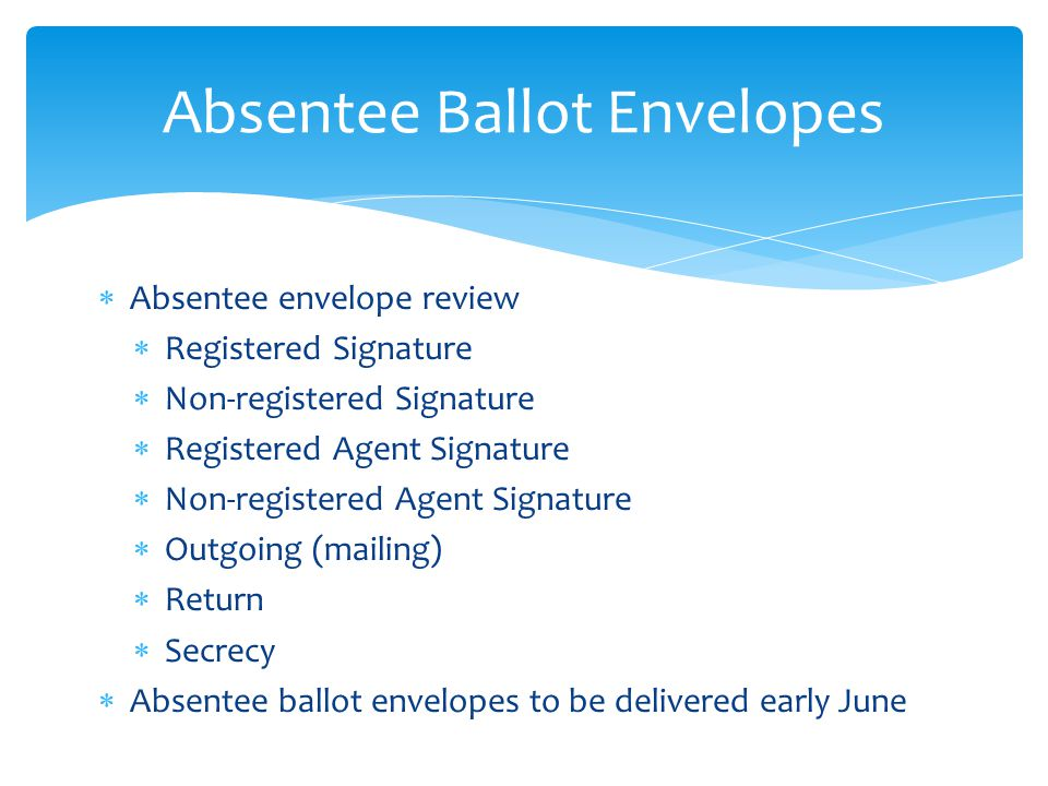  Absentee envelope review  Registered Signature  Non-registered Signature  Registered Agent Signature  Non-registered Agent Signature  Outgoing (mailing)  Return  Secrecy  Absentee ballot envelopes to be delivered early June Absentee Ballot Envelopes