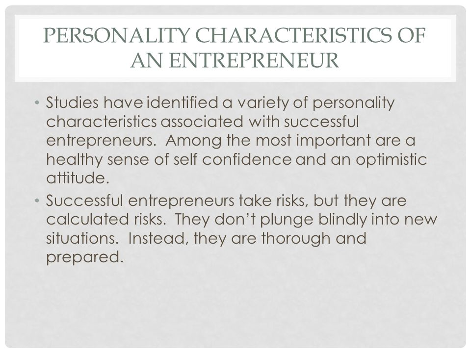 PERSONALITY CHARACTERISTICS OF AN ENTREPRENEUR Studies have identified a variety of personality characteristics associated with successful entrepreneu