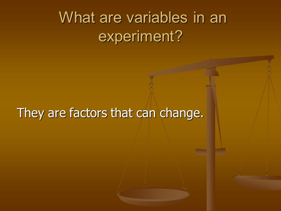 What are variables in an experiment? What are variables in an experiment? They are factors that can change.