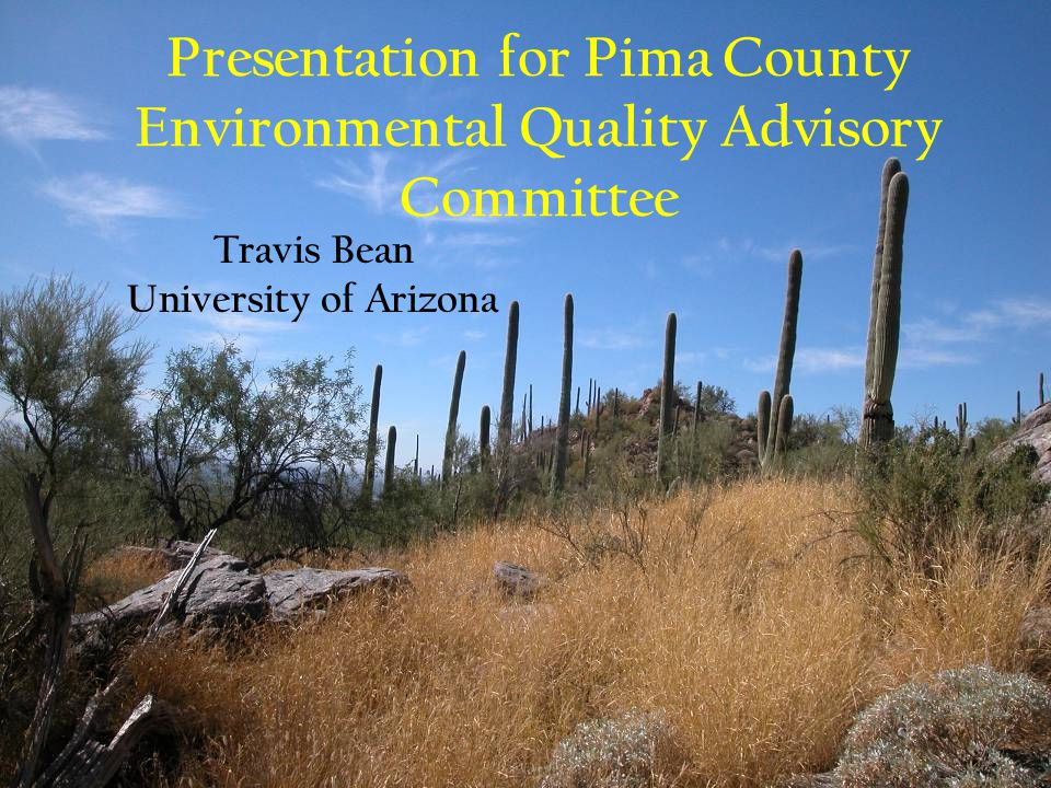 Presentation for Pima County Environmental Quality Advisory Committee Travis Bean University of Arizona