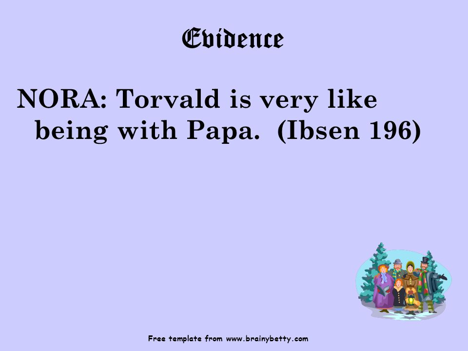 Free template from www.brainybetty.com Evidence NORA: Torvald is very like being with Papa.