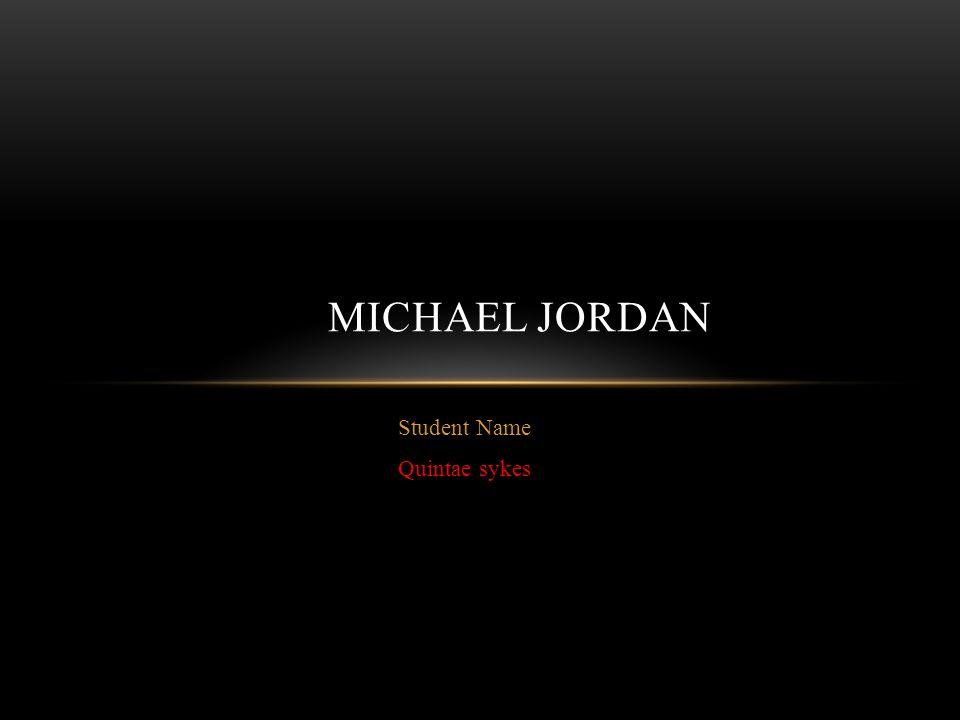 Student Name Quintae sykes MICHAEL JORDAN