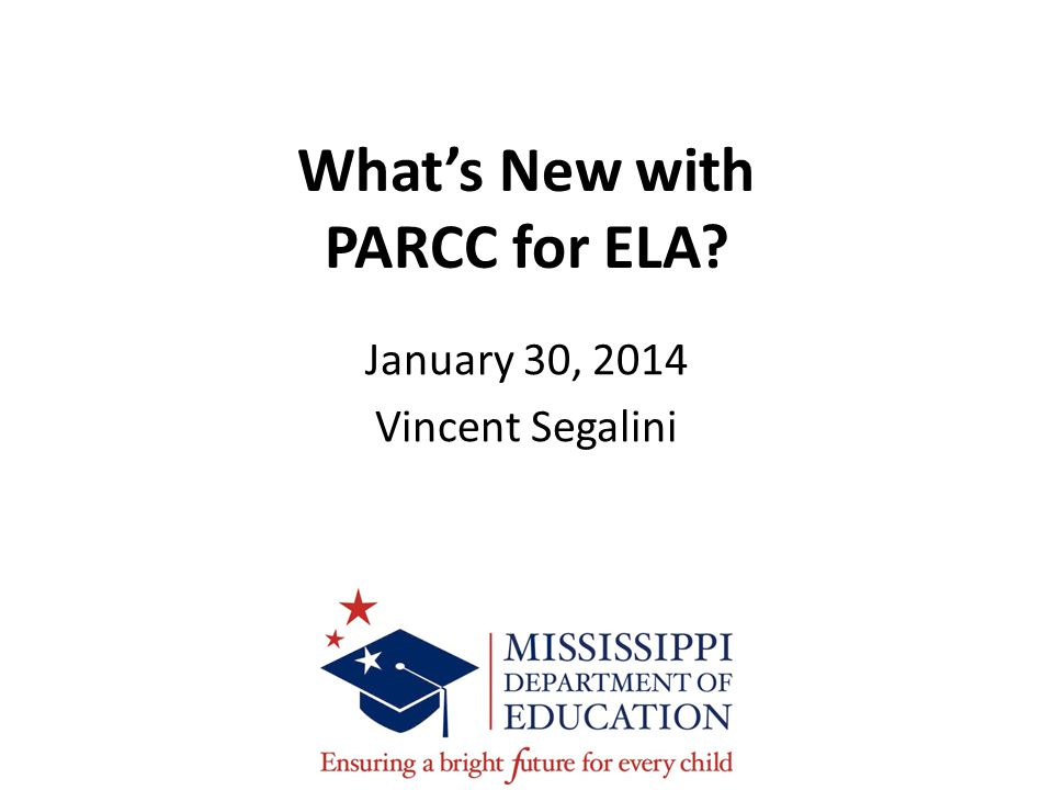 What's New with PARCC for ELA? January 30, 2014 Vincent Segalini