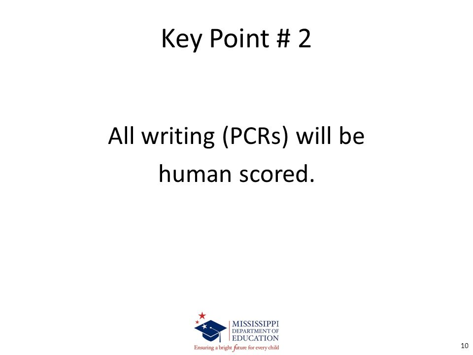 Key Point # 2 All writing (PCRs) will be human scored. 10