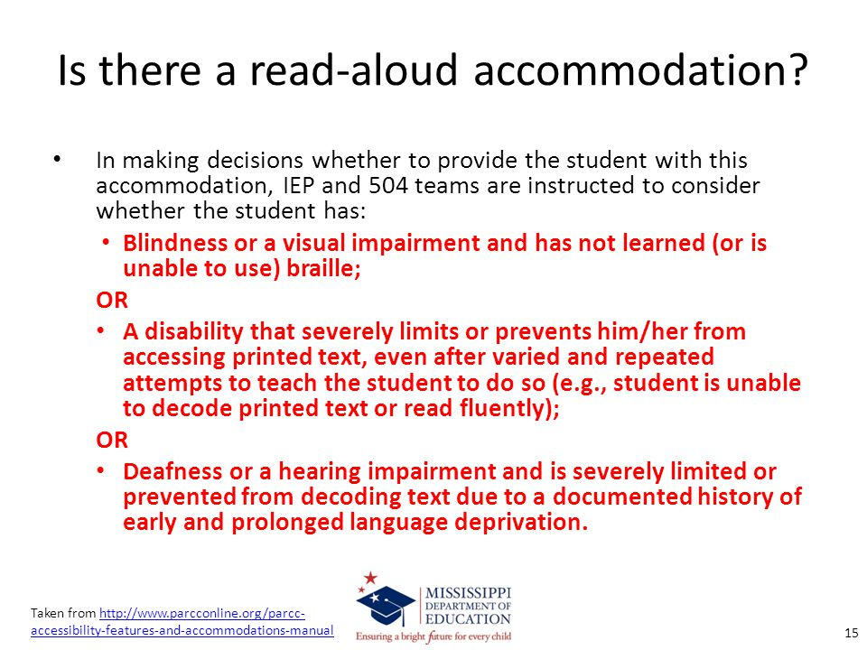 Is there a read-aloud accommodation? In making decisions whether to provide the student with this accommodation, IEP and 504 teams are instructed to c