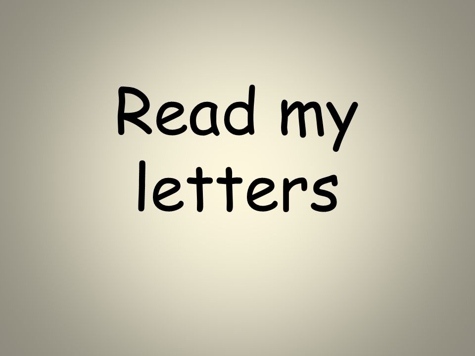 Read my letters