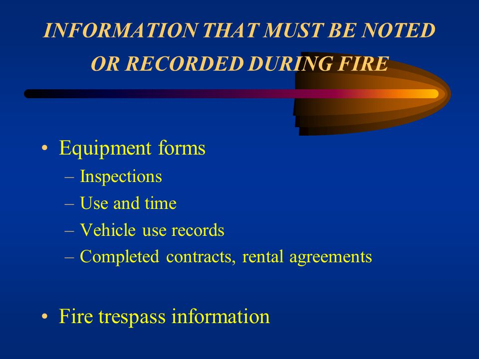 INFORMATION THAT MUST BE NOTED OR RECORDED DURING FIRE Individual fire report information Personnel time Performance time