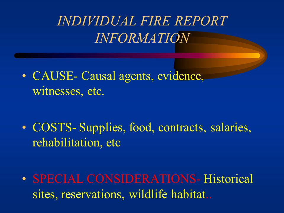 INDIVIDUAL FIRE REPORT INFORMATION FUEL TYPES/ADJACENT FUELS SLOPE TIMES- on scene, attack, containment, control, out, special incidents.