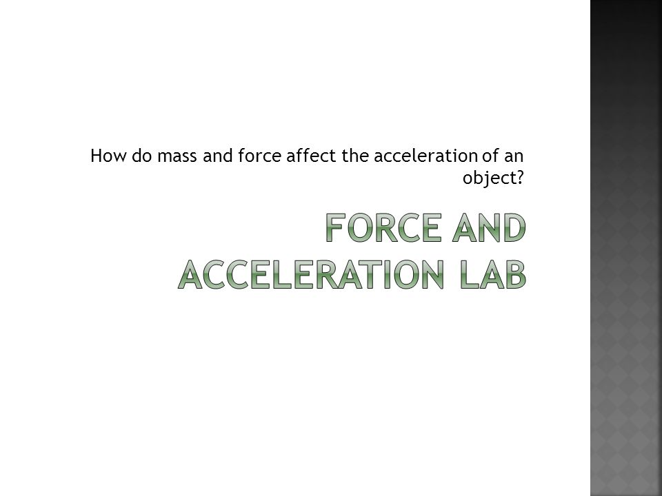 How do mass and force affect the acceleration of an object