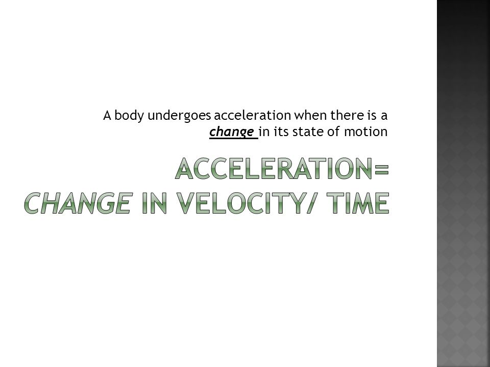 A body undergoes acceleration when there is a change in its state of motion