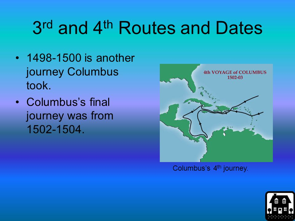 3 rd and 4 th Routes and Dates 1498-1500 is another journey Columbus took. Columbus's final journey was from 1502-1504. Columbus's 4 th journey.