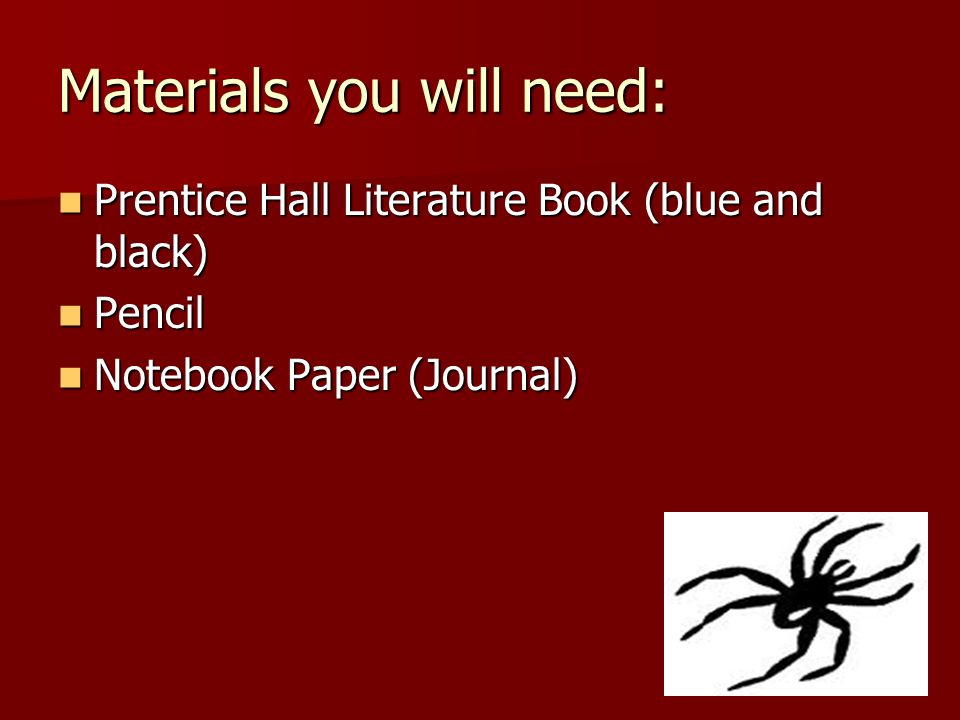 Materials you will need: Prentice Hall Literature Book (blue and black) Prentice Hall Literature Book (blue and black) Pencil Pencil Notebook Paper (J