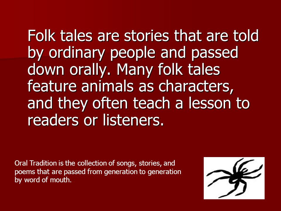 Folk tales are stories that are told by ordinary people and passed down orally. Many folk tales feature animals as characters, and they often teach a