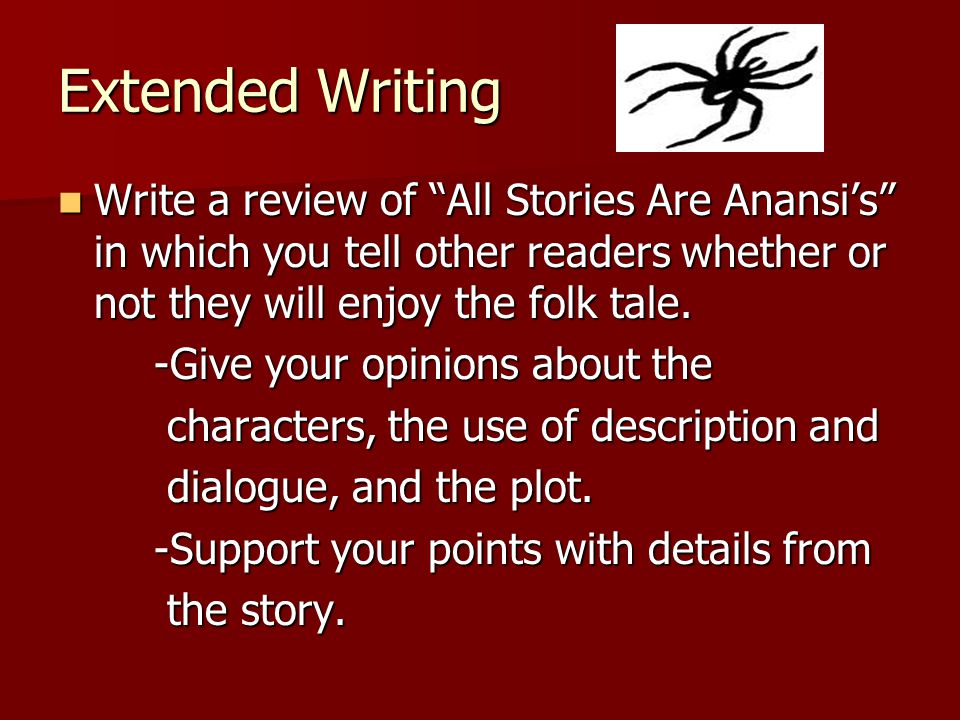 """Extended Writing Write a review of """"All Stories Are Anansi's"""" in which you tell other readers whether or not they will enjoy the folk tale. Write a re"""