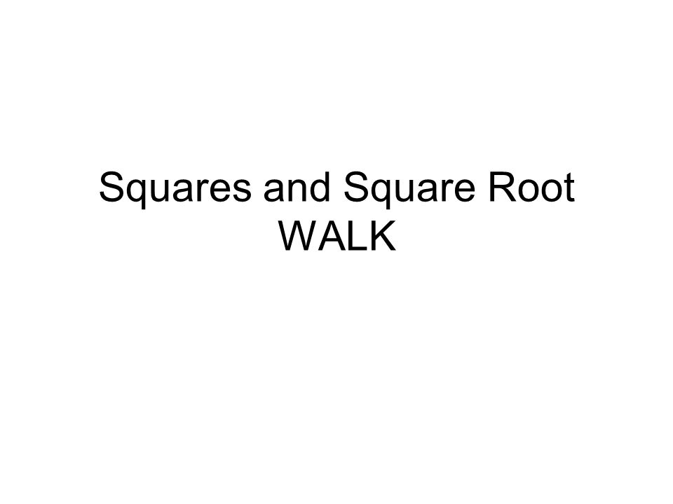 Squares and Square Root WALK