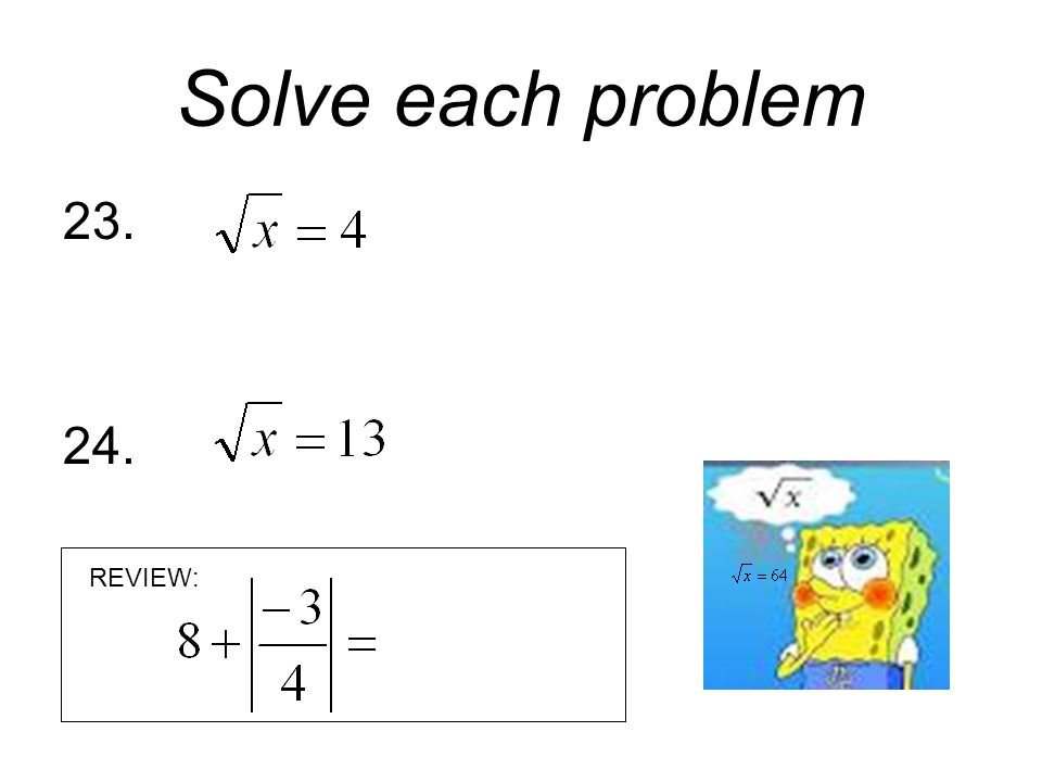 Solve each problem 23. 24. REVIEW: