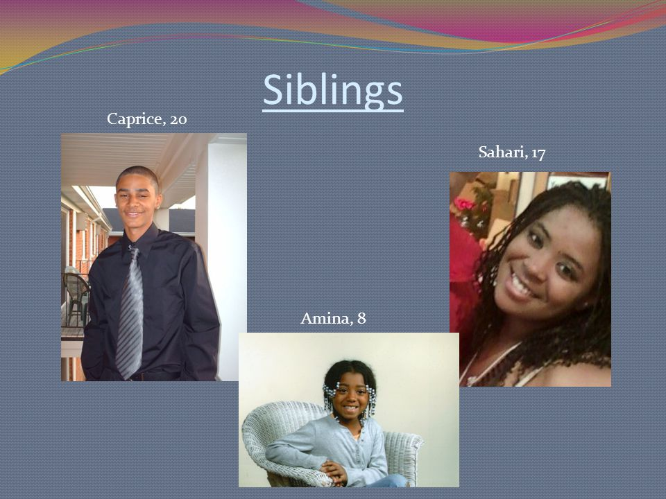 Siblings Caprice, 20 Amina, 8 Sahari, 17