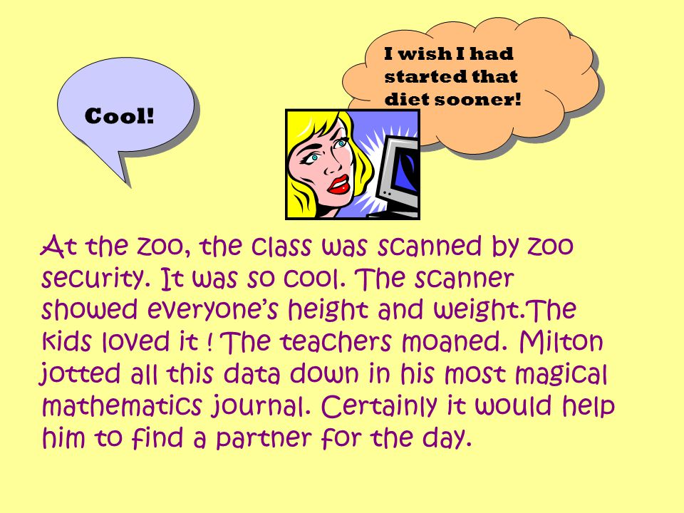At the zoo, the class was scanned by zoo security. It was so cool. The scanner showed everyone's height and weight.The kids loved it ! The teachers mo