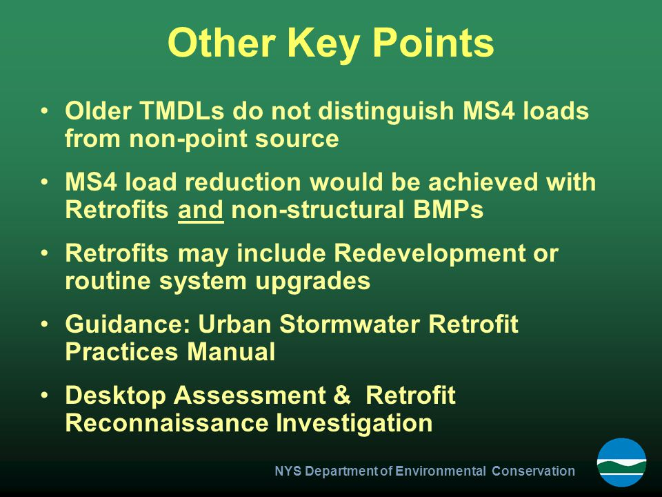 NYS Department of Environmental Conservation Other Key Points Older TMDLs do not distinguish MS4 loads from non-point source MS4 load reduction would
