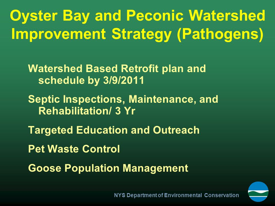 Oyster Bay and Peconic Watershed Improvement Strategy (Pathogens) Watershed Based Retrofit plan and schedule by 3/9/2011 Septic Inspections, Maintenan