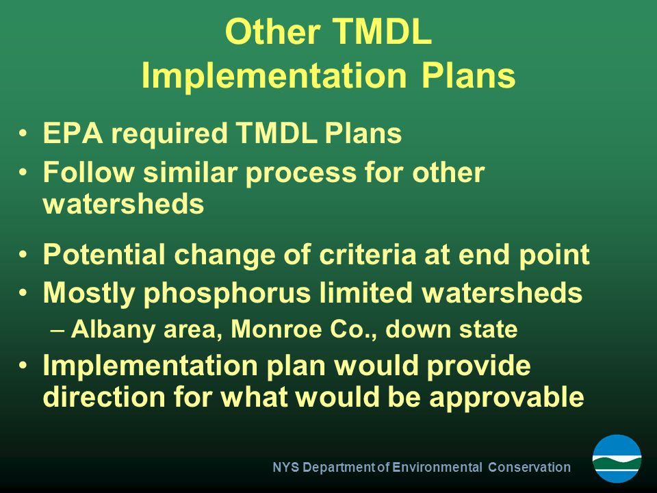 Other TMDL Implementation Plans EPA required TMDL Plans Follow similar process for other watersheds Potential change of criteria at end point Mostly p