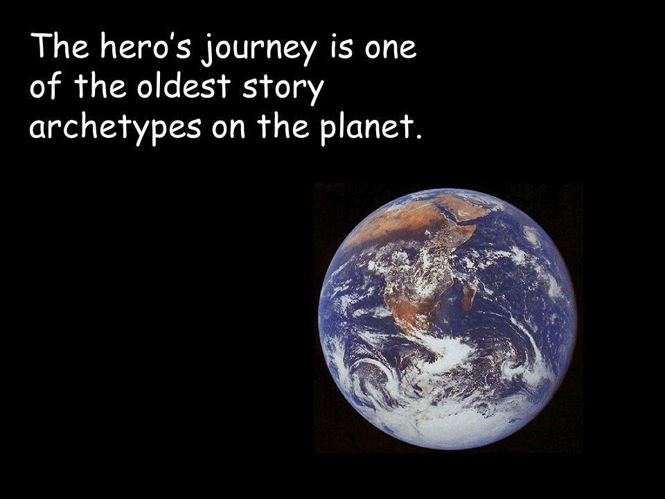The hero's journey is one of the oldest story archetypes on the planet.