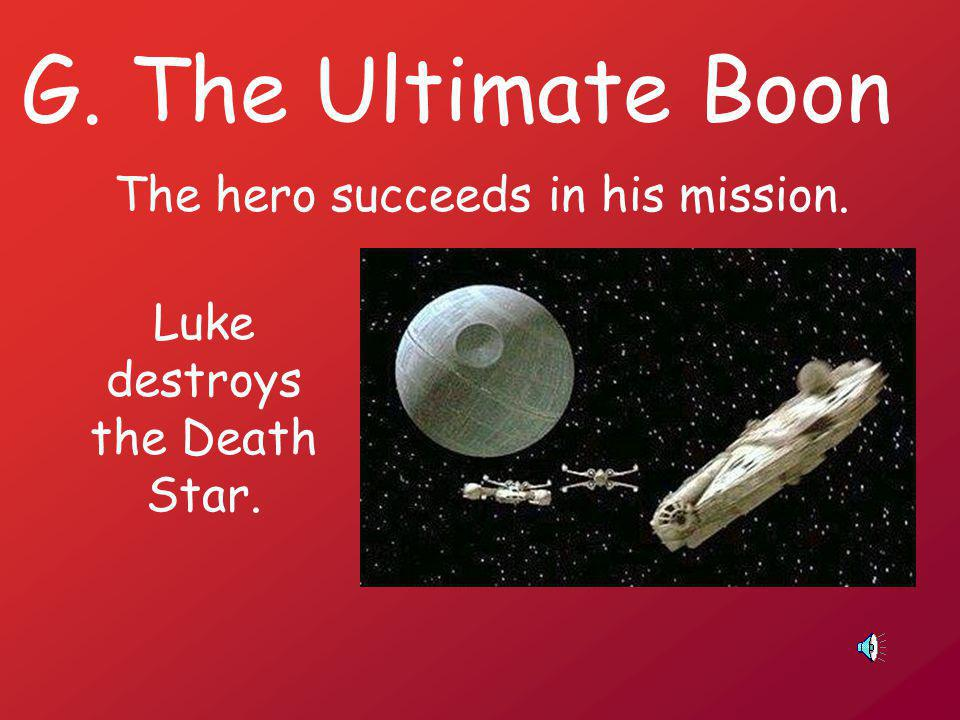 G. The Ultimate Boon The hero succeeds in his/her mission.
