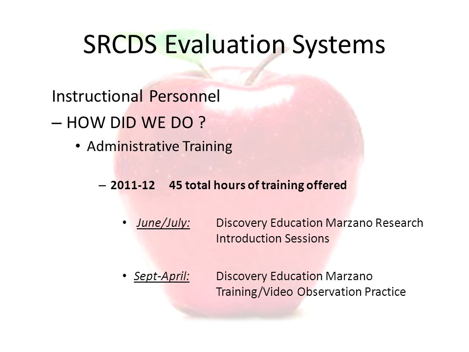 SRCDS Evaluation Systems Instructional Personnel – HOW DID WE DO ? Administrative Training – 2011-1245 total hours of training offered June/July:Disco