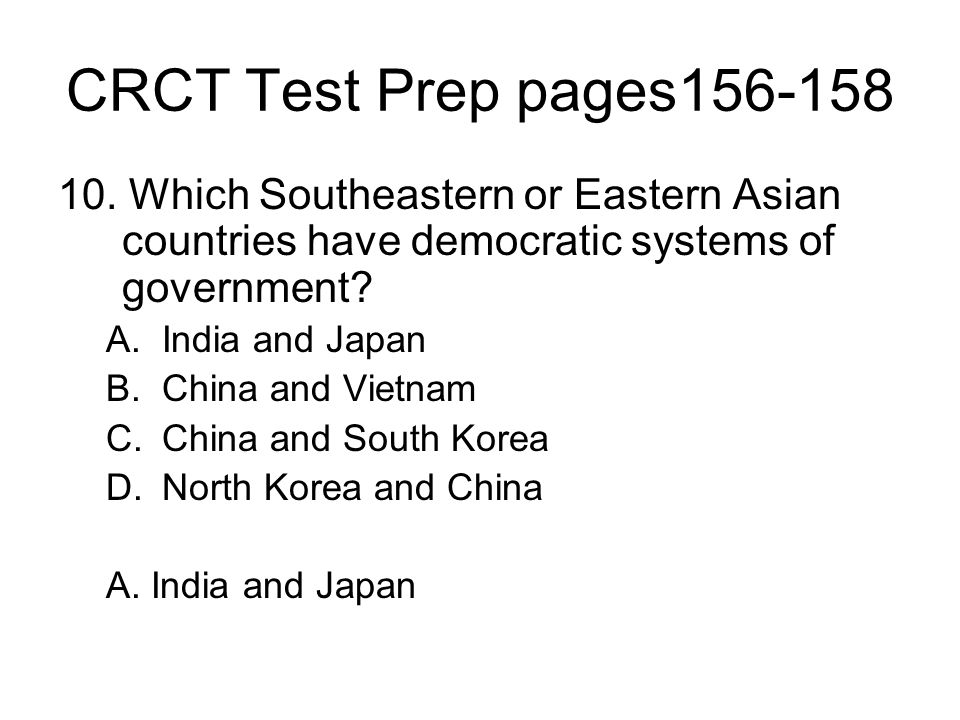 CRCT Test Prep pages156-158 10. Which Southeastern or Eastern Asian countries have democratic systems of government? A.India and Japan B.China and Vie
