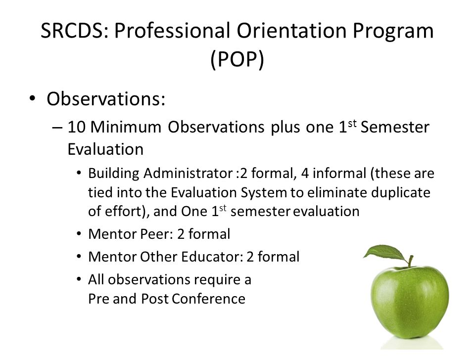SRCDS: Professional Orientation Program (POP) Observations: – 10 Minimum Observations plus one 1 st Semester Evaluation Building Administrator :2 form