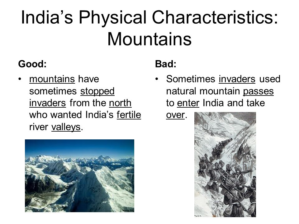 India's Physical Characteristics: Mountains Good: mountains have sometimes stopped invaders from the north who wanted India's fertile river valleys. B